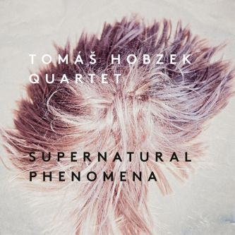 TOMÁŠ HOBZEK QUARTET - Supernatural Phenomena (2019)