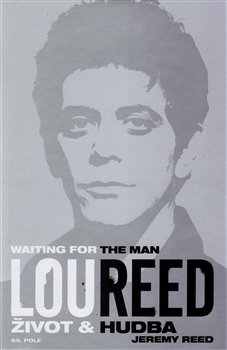 JEREMY REED  -  Lou Reed - Waiting fot the man – Život a hudba